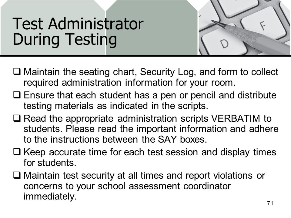 Test Administrator During Testing Maintain the seating chart, Security Log, and form to collect required administration information for your room.