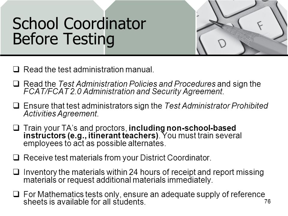 School Coordinator Before Testing Read the test administration manual.