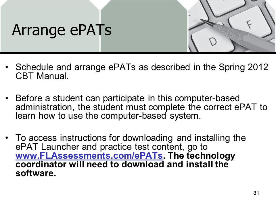 Arrange ePATs Schedule and arrange ePATs as described in the Spring 2012 CBT Manual.