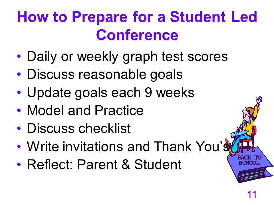 11 How to Prepare for a Student Led Conference Daily or weekly graph test scores Discuss reasonable goals Update goals each 9 weeks Model and Practice