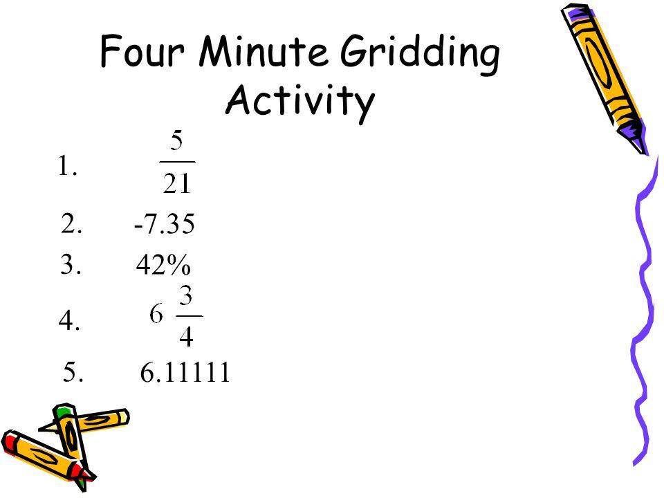 Four Minute Gridding Activity 1. 2. -7.35 3. 42% 5. 6.11111 4.