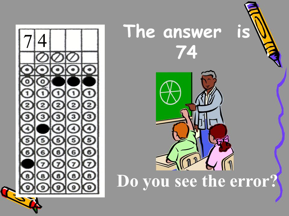 The answer is 74 Do you see the error? 7 4