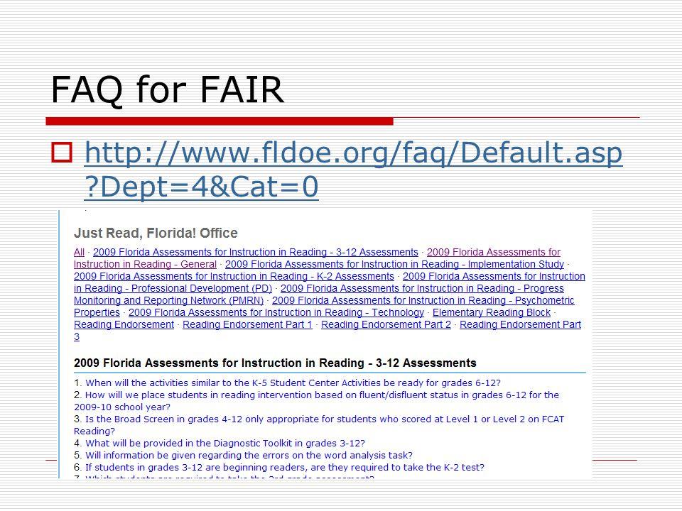FAQ for FAIR http://www.fldoe.org/faq/Default.asp ?Dept=4&Cat=0 http://www.fldoe.org/faq/Default.asp ?Dept=4&Cat=0