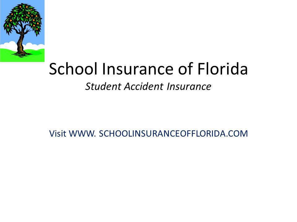 School Insurance of Florida Student Accident Insurance Visit WWW. SCHOOLINSURANCEOFFLORIDA.COM