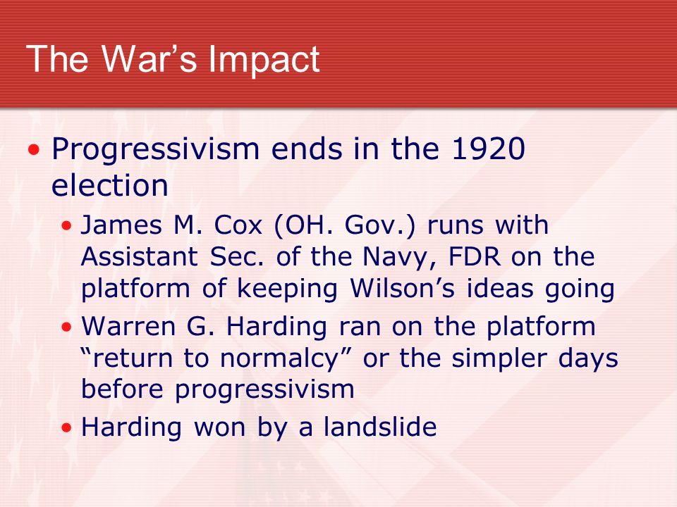 The Wars Impact Progressivism ends in the 1920 election James M.