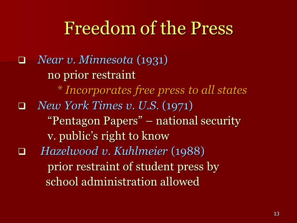 13 Freedom of the Press Near v. Minnesota (1931) Near v. Minnesota (1931) no prior restraint * Incorporates free press to all states * Incorporates fr