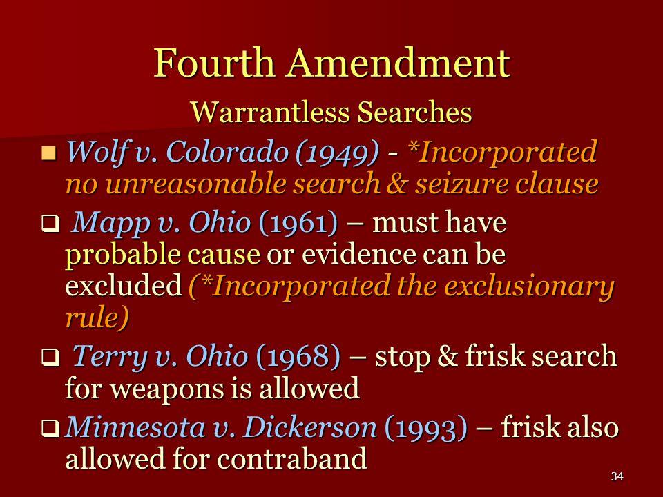 34 Fourth Amendment Warrantless Searches Wolf v. Colorado (1949) - *Incorporated no unreasonable search & seizure clause Wolf v. Colorado (1949) - *In
