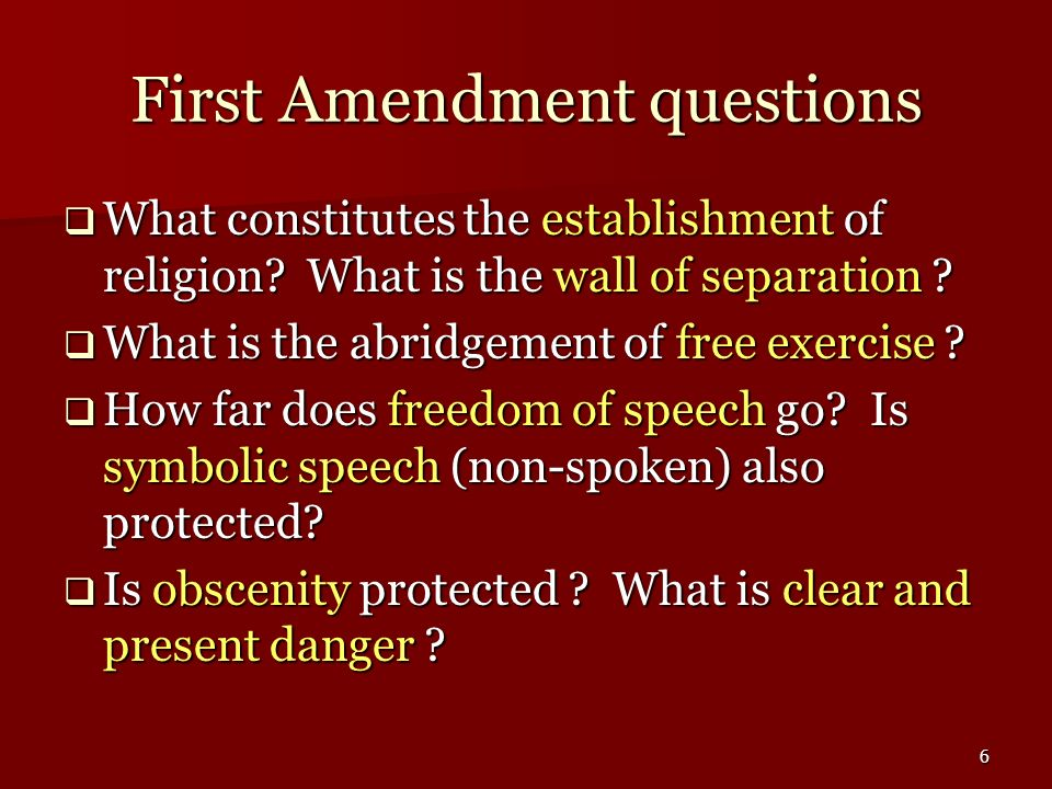 6 First Amendment questions What constitutes the establishment of religion? What is the wall of separation ? What constitutes the establishment of rel