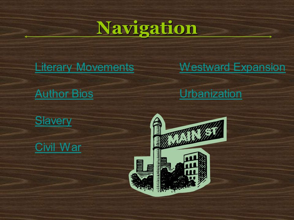 Navigation Literary Movements Author Bios Slavery Civil War Westward Expansion Urbanization