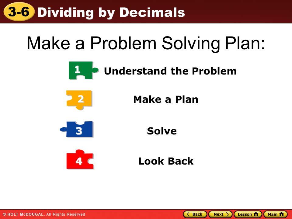 3-6 Dividing by Decimals 1 Understand the Problem 2 Make a Plan Solve 3 Look Back 4 Make a Problem Solving Plan: