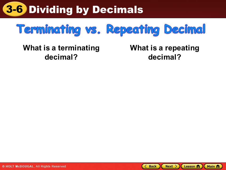 3-6 Dividing by Decimals What is a terminating decimal? What is a repeating decimal?