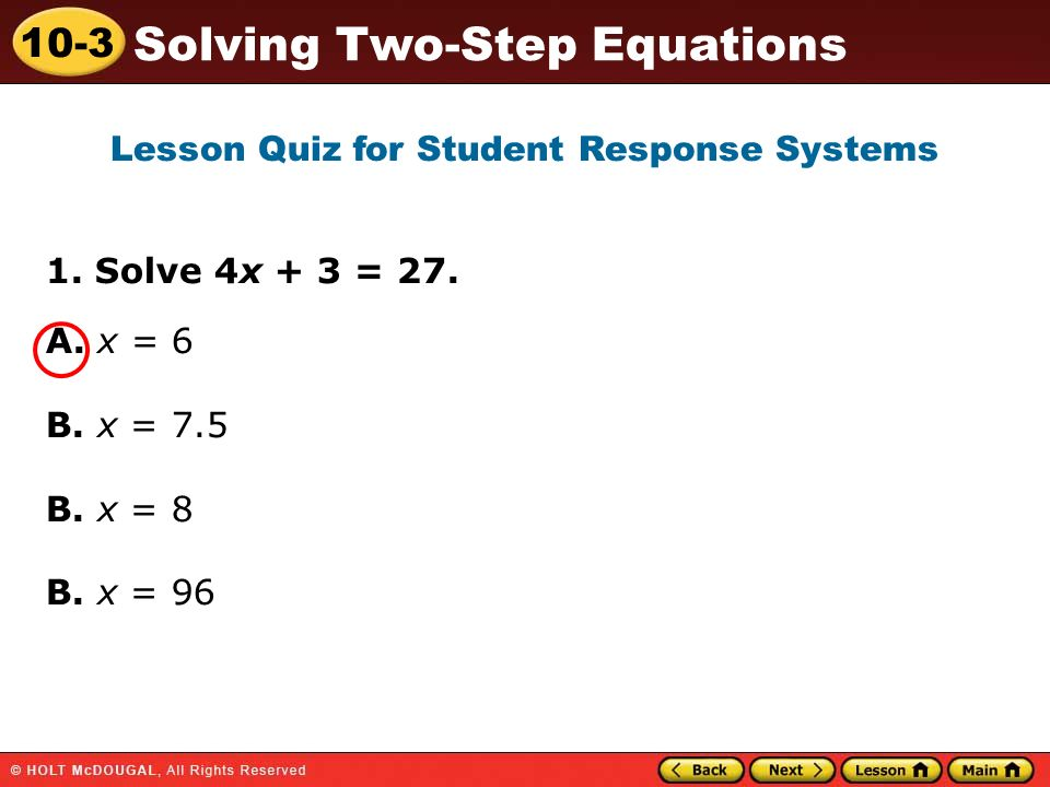 10-3 Solving Two-Step Equations 1.Solve 4x + 3 = 27.