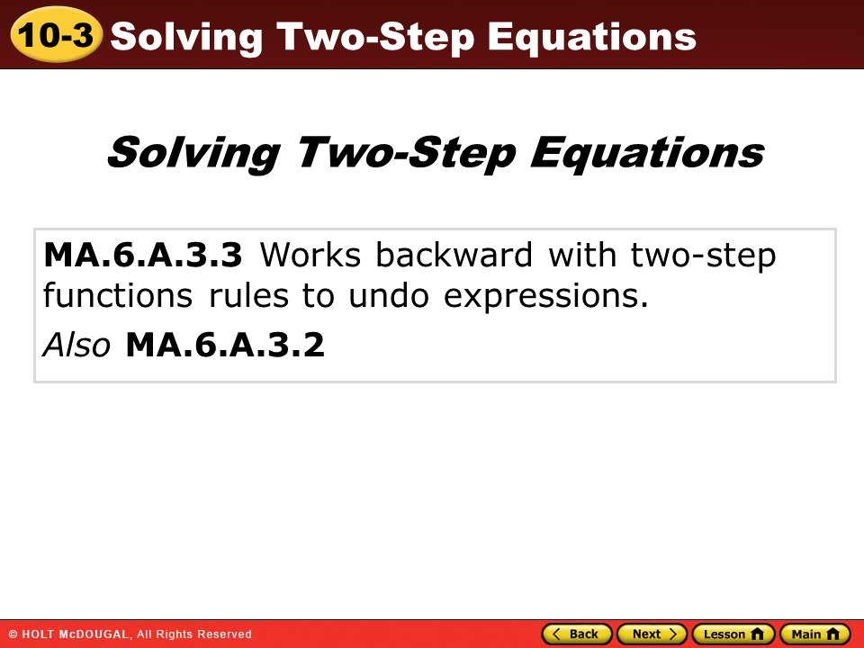 10-3 Solving Two-Step Equations MA.6.A.3.3 Works backward with two-step functions rules to undo expressions.