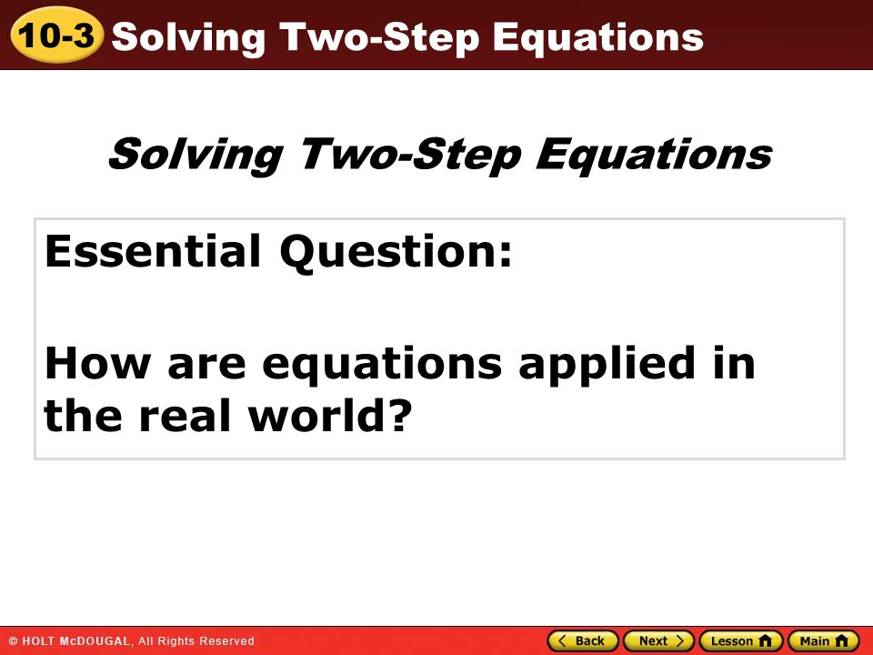 10-3 Solving Two-Step Equations Essential Question: How are equations applied in the real world.