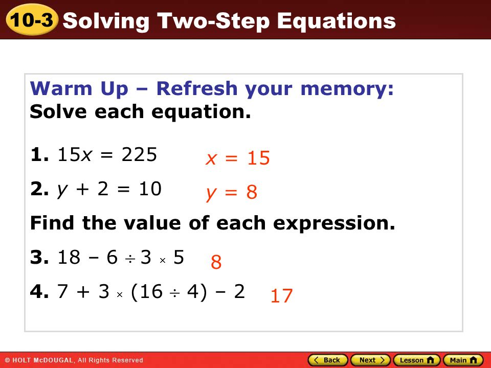 10-3 Solving Two-Step Equations Warm Up – Refresh your memory: Solve each equation.