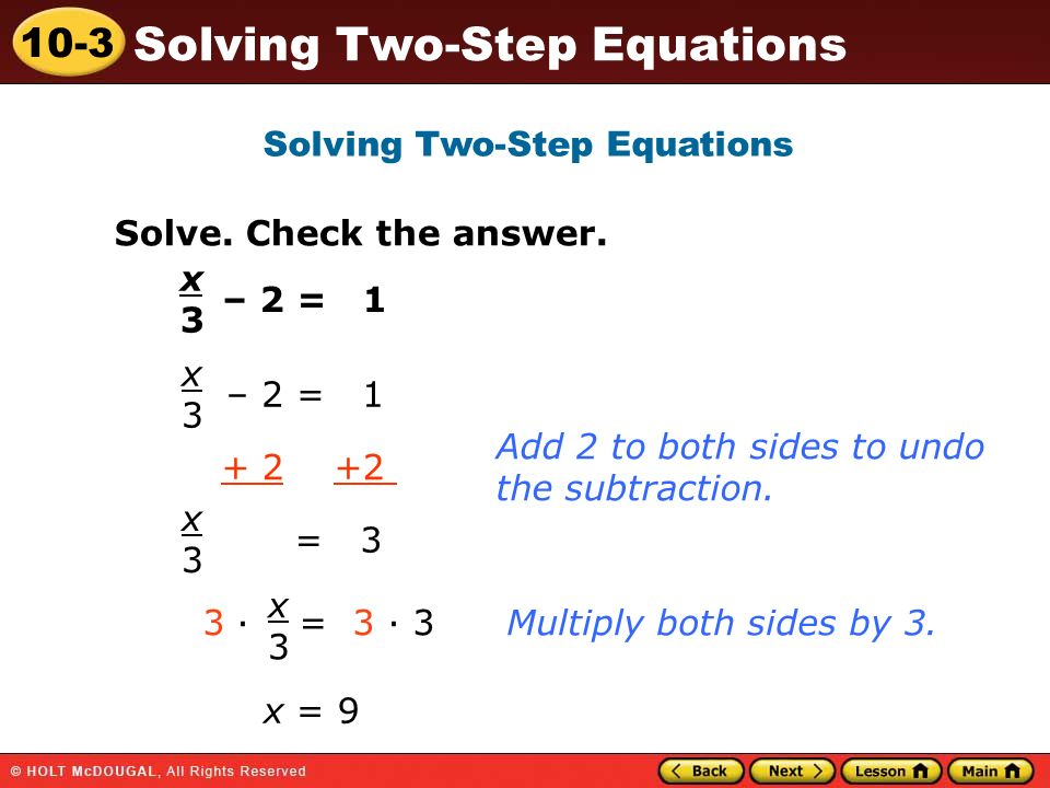 10-3 Solving Two-Step Equations – 2 = 1 + 2 +2 = 3 Add 2 to both sides to undo the subtraction.