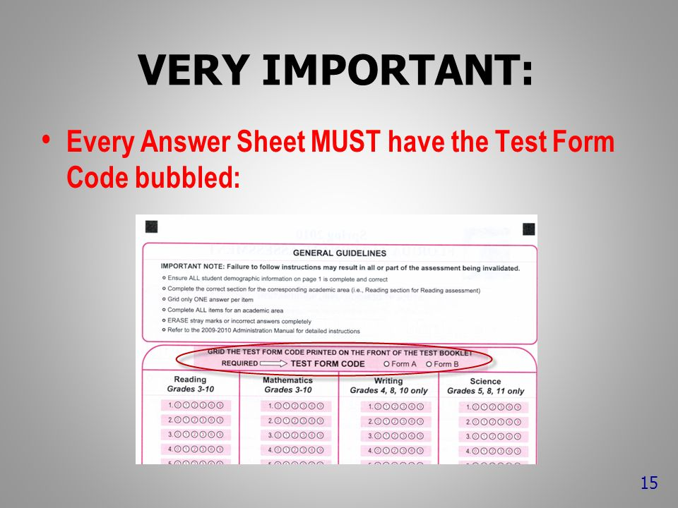 VERY IMPORTANT: Every Answer Sheet MUST have the Test Form Code bubbled: 15