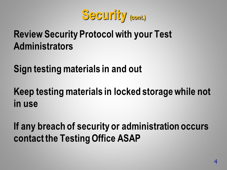 Security (cont.) Review Security Protocol with your Test Administrators Sign testing materials in and out Keep testing materials in locked storage whi