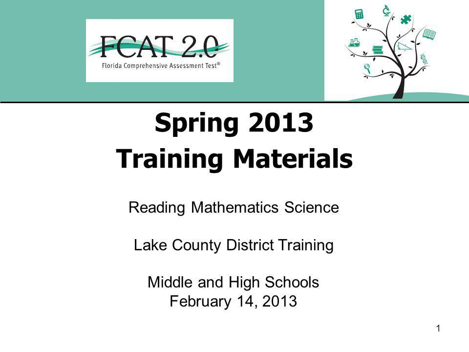 1 Spring 2013 Training Materials Reading Mathematics Science Lake County District Training Middle and High Schools February 14, 2013