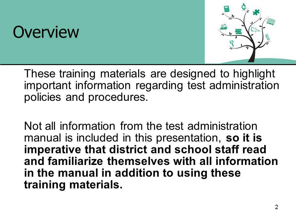 2 Overview These training materials are designed to highlight important information regarding test administration policies and procedures.