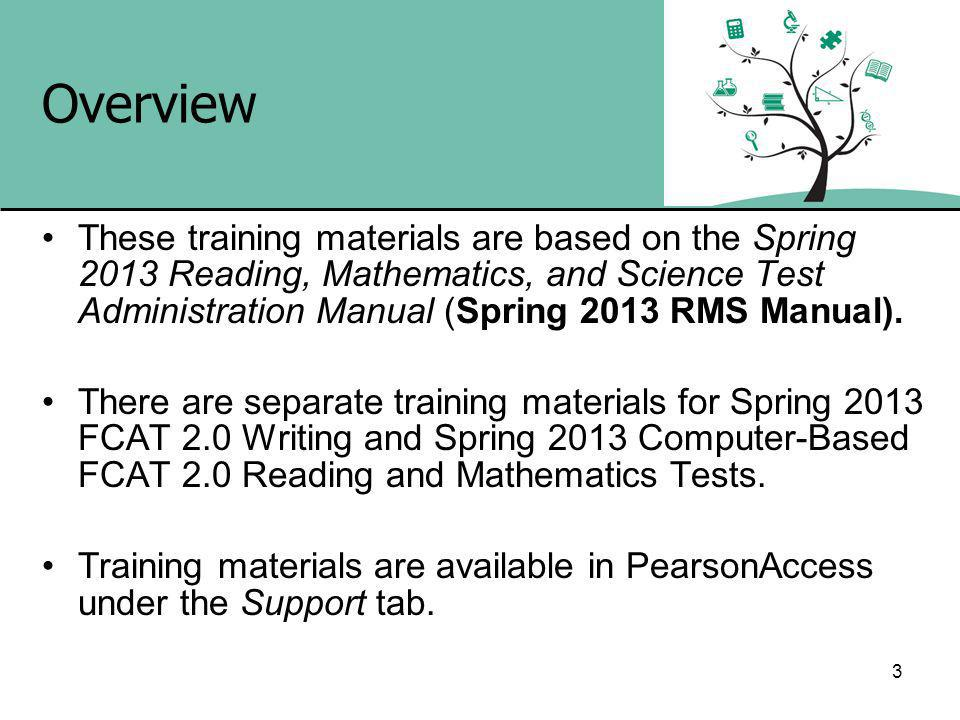 3 Overview These training materials are based on the Spring 2013 Reading, Mathematics, and Science Test Administration Manual (Spring 2013 RMS Manual).