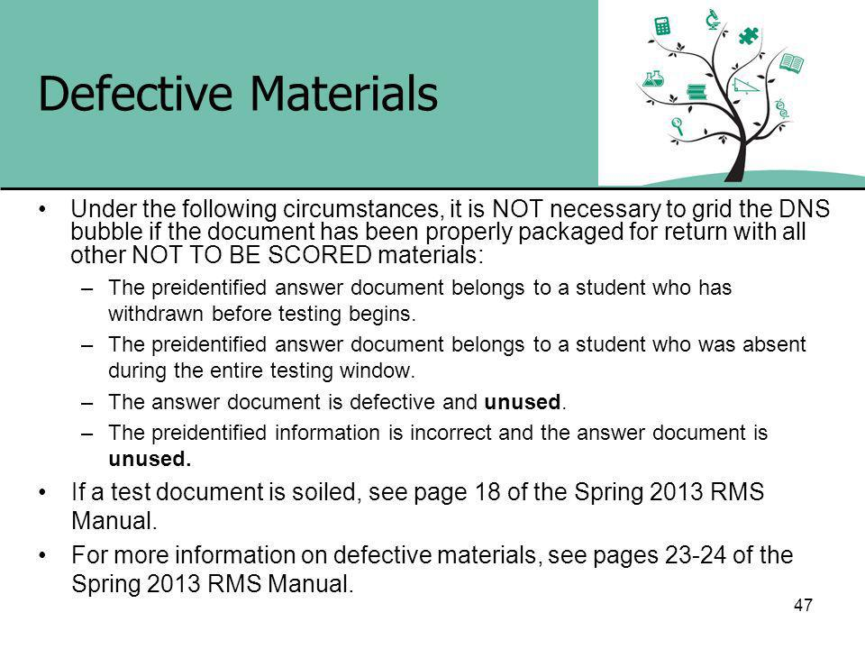 Defective Materials Under the following circumstances, it is NOT necessary to grid the DNS bubble if the document has been properly packaged for return with all other NOT TO BE SCORED materials: –The preidentified answer document belongs to a student who has withdrawn before testing begins.