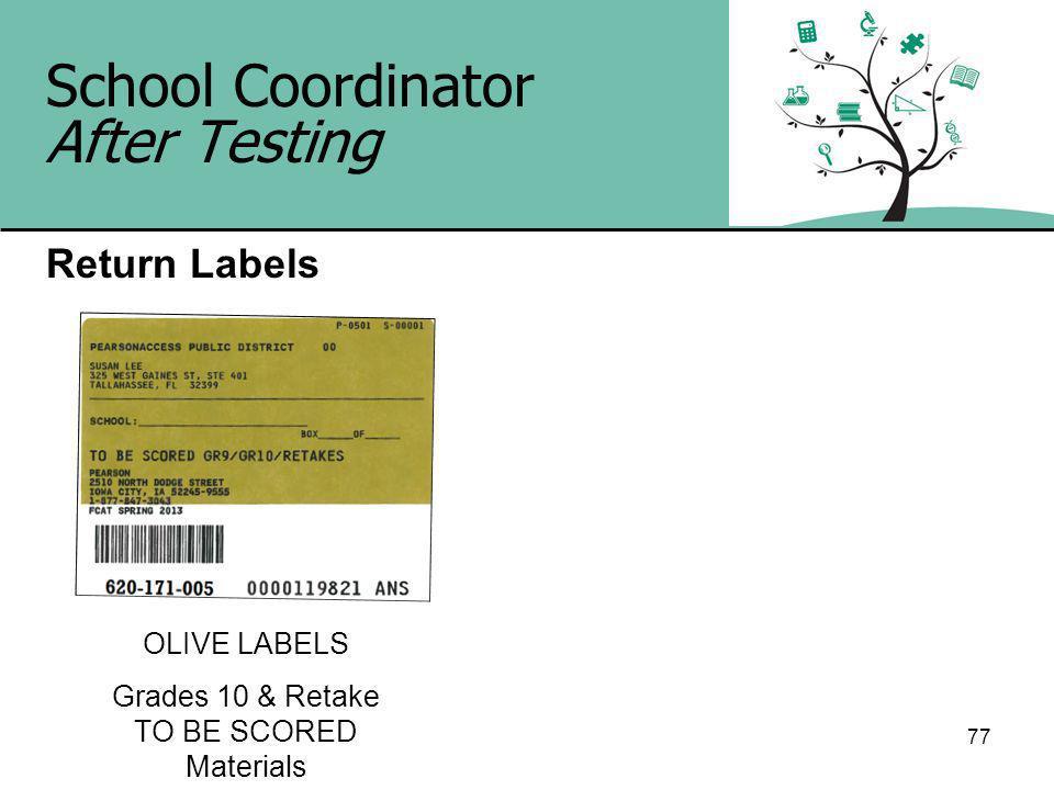 77 School Coordinator After Testing Return Labels OLIVE LABELS Grades 10 & Retake TO BE SCORED Materials