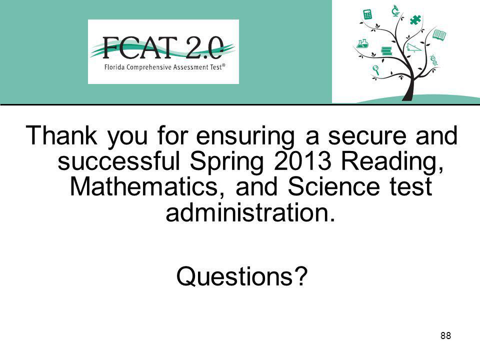 88 Thank you for ensuring a secure and successful Spring 2013 Reading, Mathematics, and Science test administration.
