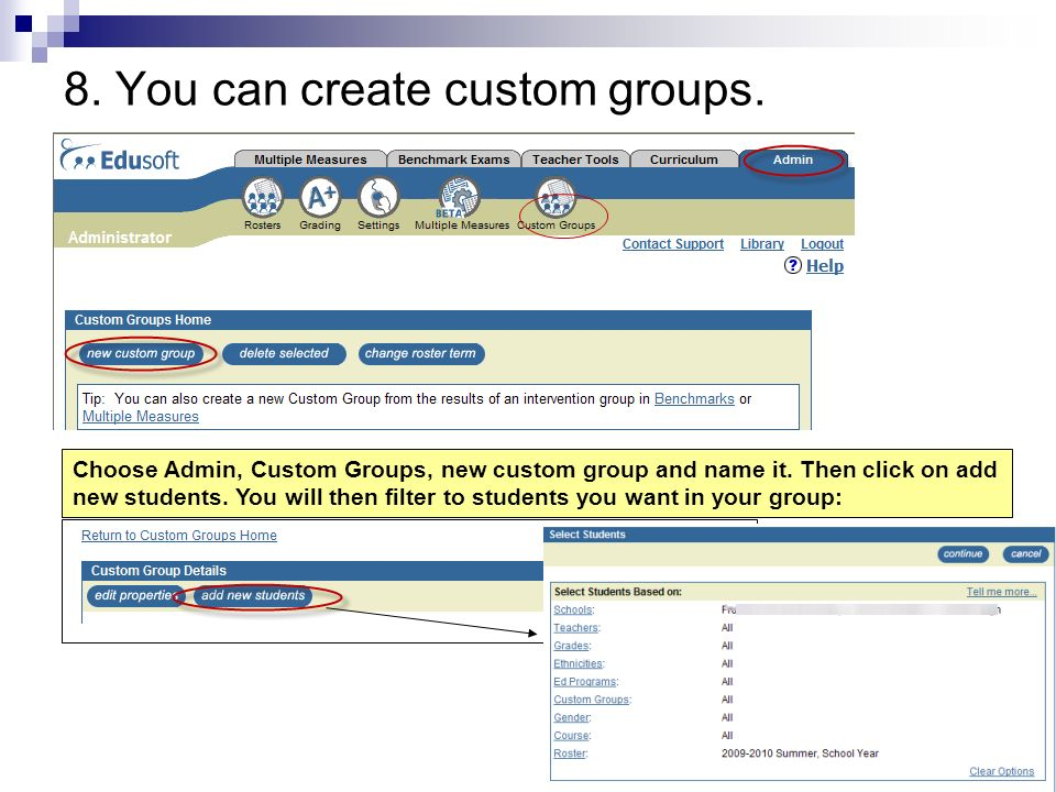 8. You can create custom groups. Choose Admin, Custom Groups, new custom group and name it.