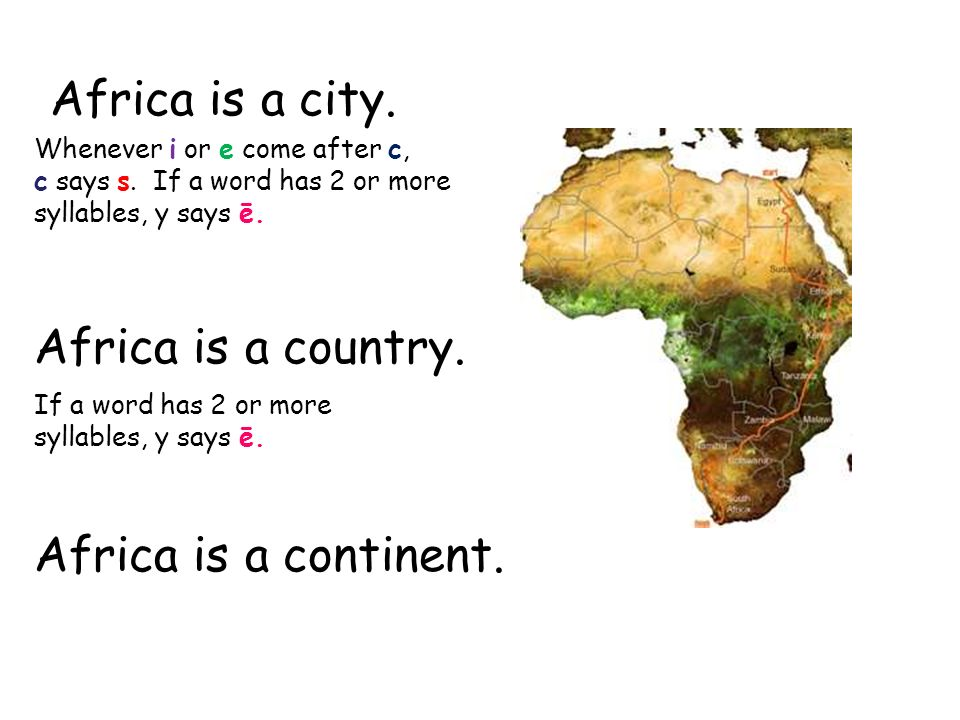 Africa is a city. Whenever i or e come after c, c says s.