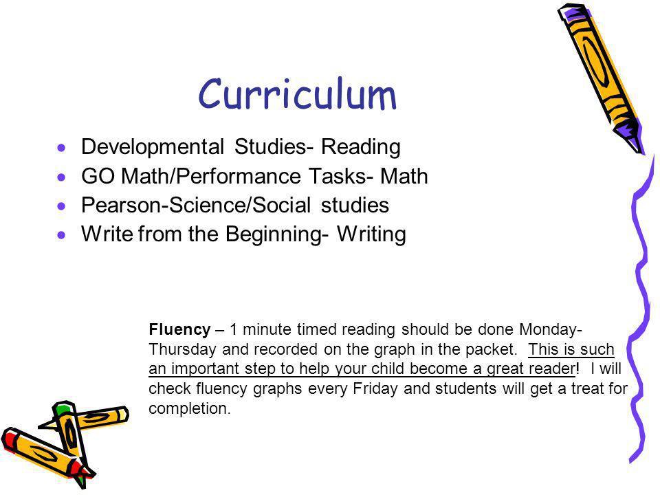 Curriculum Developmental Studies- Reading GO Math/Performance Tasks- Math Pearson-Science/Social studies Write from the Beginning- Writing Fluency – 1