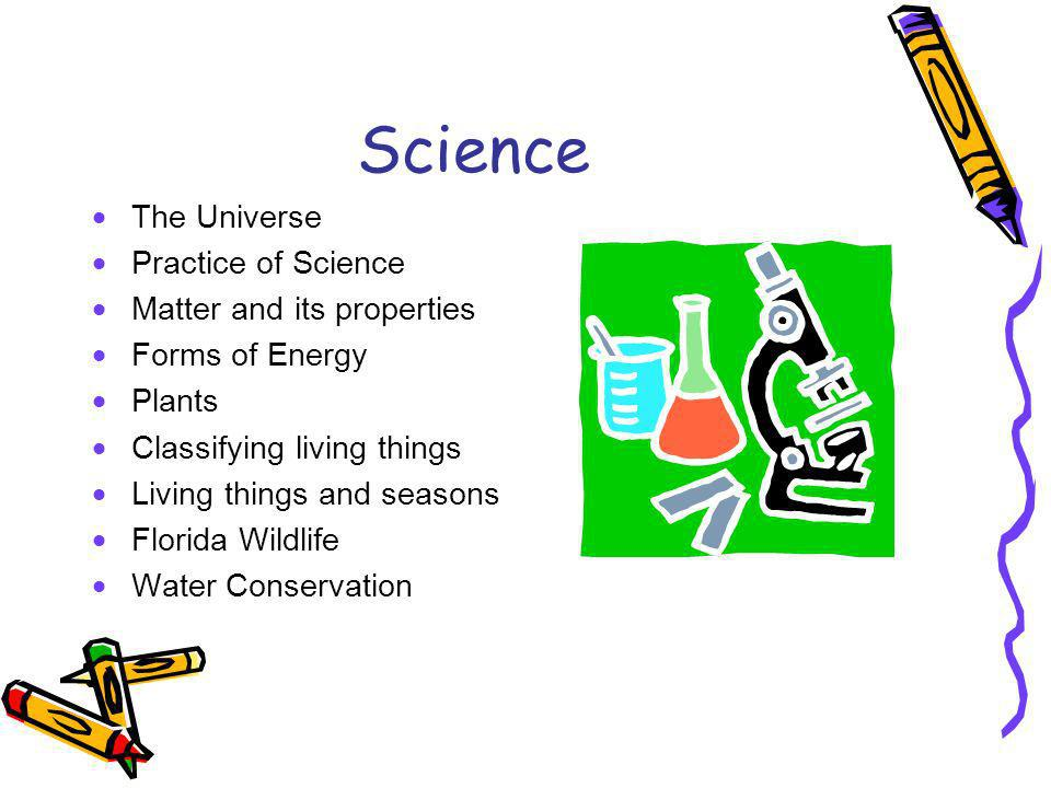 Science The Universe Practice of Science Matter and its properties Forms of Energy Plants Classifying living things Living things and seasons Florida Wildlife Water Conservation