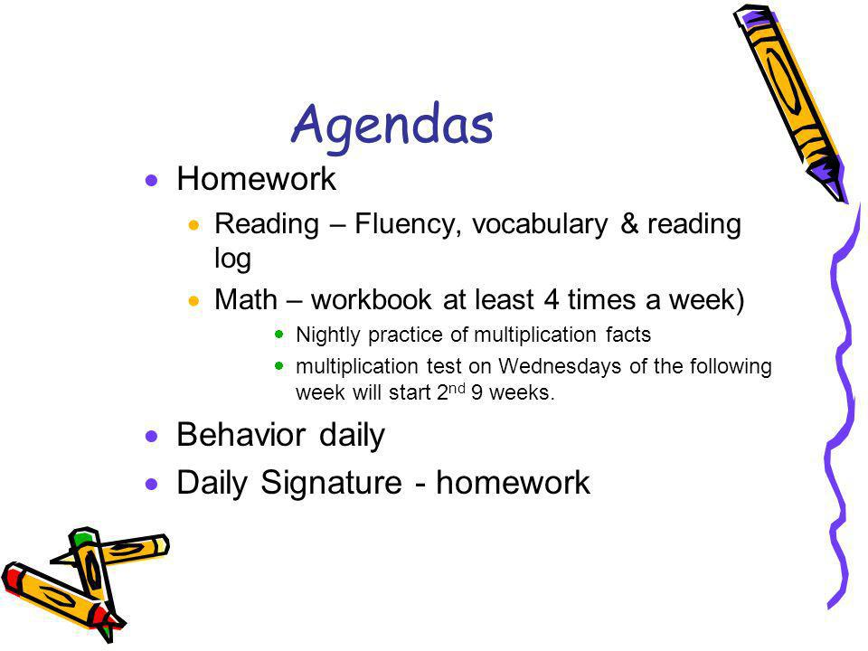 Agendas Homework Reading – Fluency, vocabulary & reading log Math – workbook at least 4 times a week) Nightly practice of multiplication facts multiplication test on Wednesdays of the following week will start 2 nd 9 weeks.