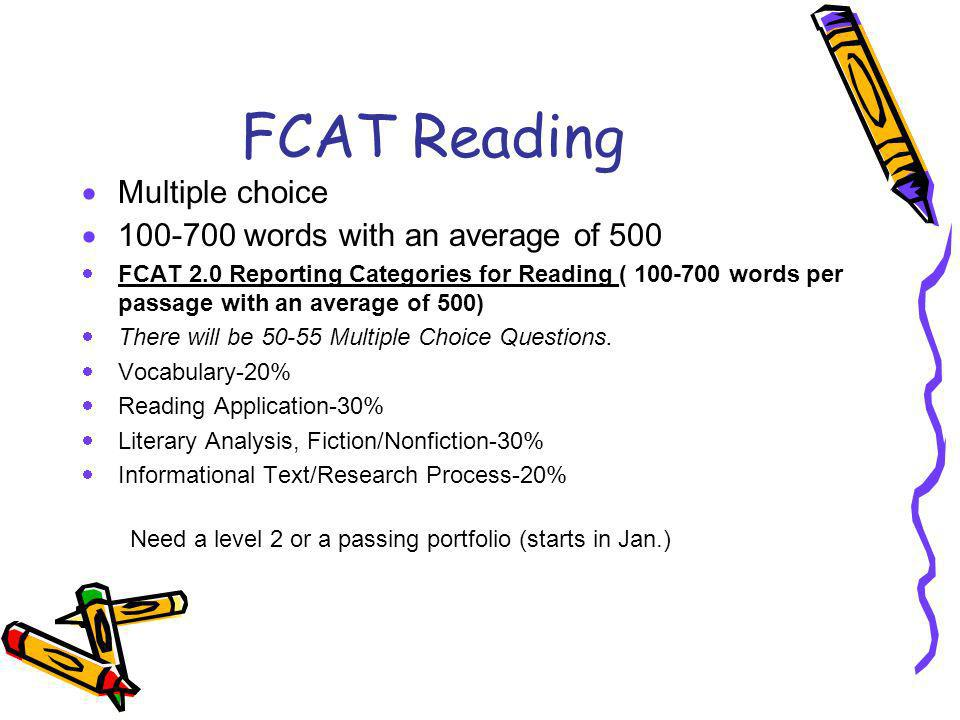 FCAT Reading Multiple choice 100-700 words with an average of 500 FCAT 2.0 Reporting Categories for Reading ( 100-700 words per passage with an averag