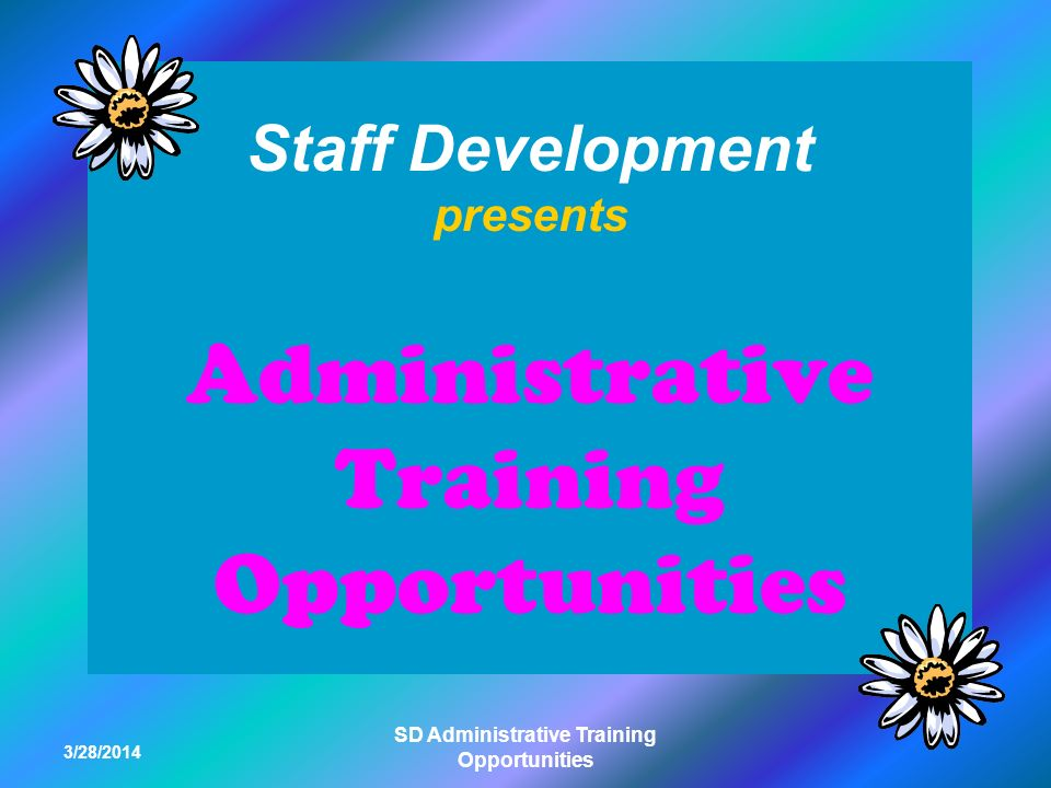 3/28/2014 SD Administrative Training Opportunities Staff Development presents Administrative Training Opportunities