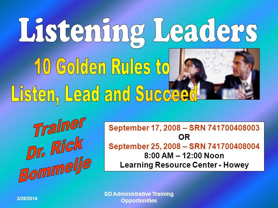 3/28/2014 SD Administrative Training Opportunities September 17, 2008 – SRN 741700408003 OR September 25, 2008 – SRN 741700408004 8:00 AM – 12:00 Noon Learning Resource Center - Howey