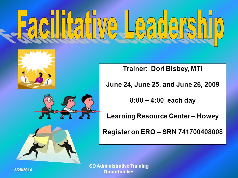 3/28/2014 SD Administrative Training Opportunities Trainer: Dori Bisbey, MTI June 24, June 25, and June 26, 2009 8:00 – 4:00 each day Learning Resource Center – Howey Register on ERO – SRN 741700408008