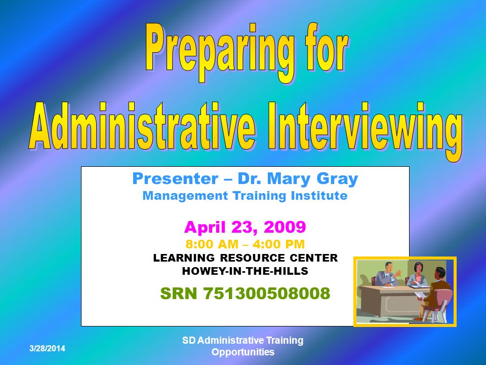 3/28/2014 SD Administrative Training Opportunities Presenter – Dr. Mary Gray Management Training Institute April 23, 2009 8:00 AM – 4:00 PM LEARNING R