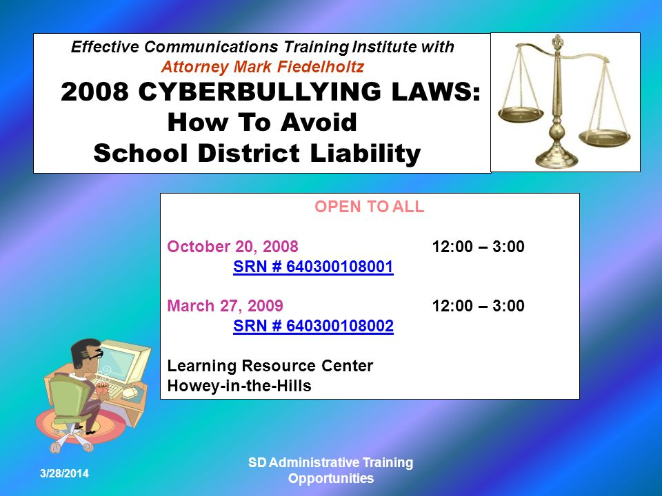 3/28/2014 SD Administrative Training Opportunities Effective Communications Training Institute with Attorney Mark Fiedelholtz 2008 CYBERBULLYING LAWS: