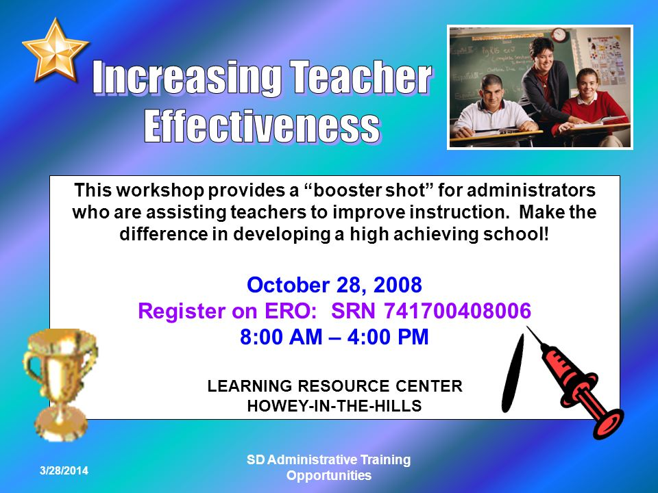 3/28/2014 SD Administrative Training Opportunities This workshop provides a booster shot for administrators who are assisting teachers to improve instruction.