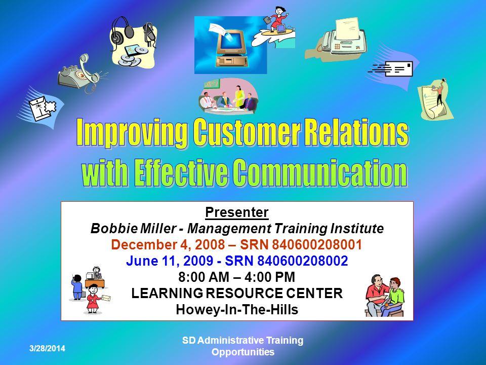 3/28/2014 SD Administrative Training Opportunities Presenter Bobbie Miller - Management Training Institute December 4, 2008 – SRN 840600208001 June 11, 2009 - SRN 840600208002 8:00 AM – 4:00 PM LEARNING RESOURCE CENTER Howey-In-The-Hills