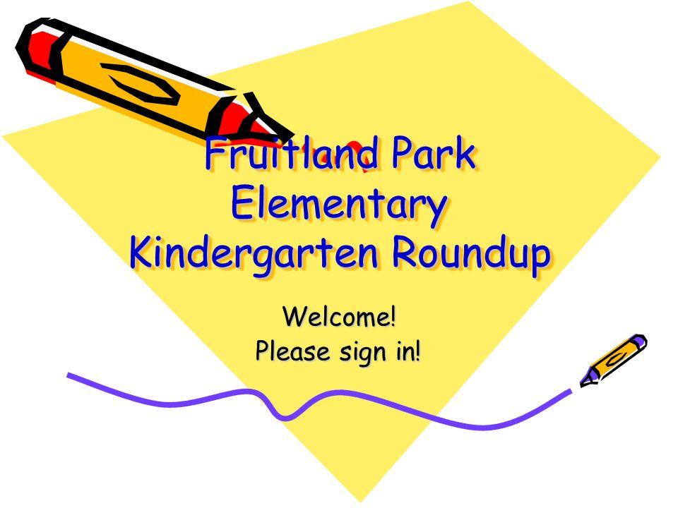 Fruitland Park Elementary Kindergarten Roundup Welcome! Please sign in!
