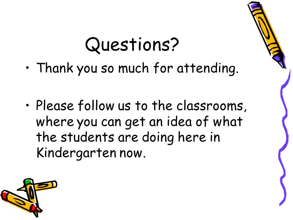 Questions? Thank you so much for attending. Please follow us to the classrooms, where you can get an idea of what the students are doing here in Kinde