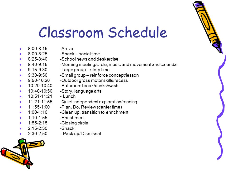 Classroom Schedule 8:00-8:15 -Arrival 8:00-8:25 -Snack – social time 8:25-8:40 -School news and deskercise 8:40-9:15 -Morning meeting/circle, music an
