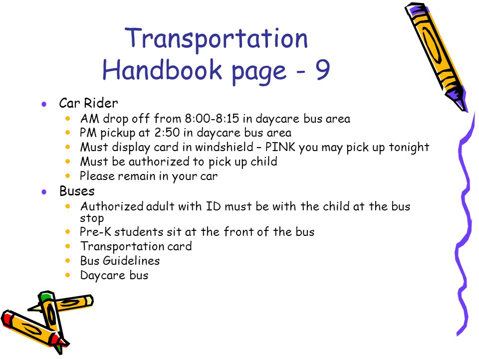 Transportation Handbook page - 9 Car Rider AM drop off from 8:00-8:15 in daycare bus area PM pickup at 2:50 in daycare bus area Must display card in w