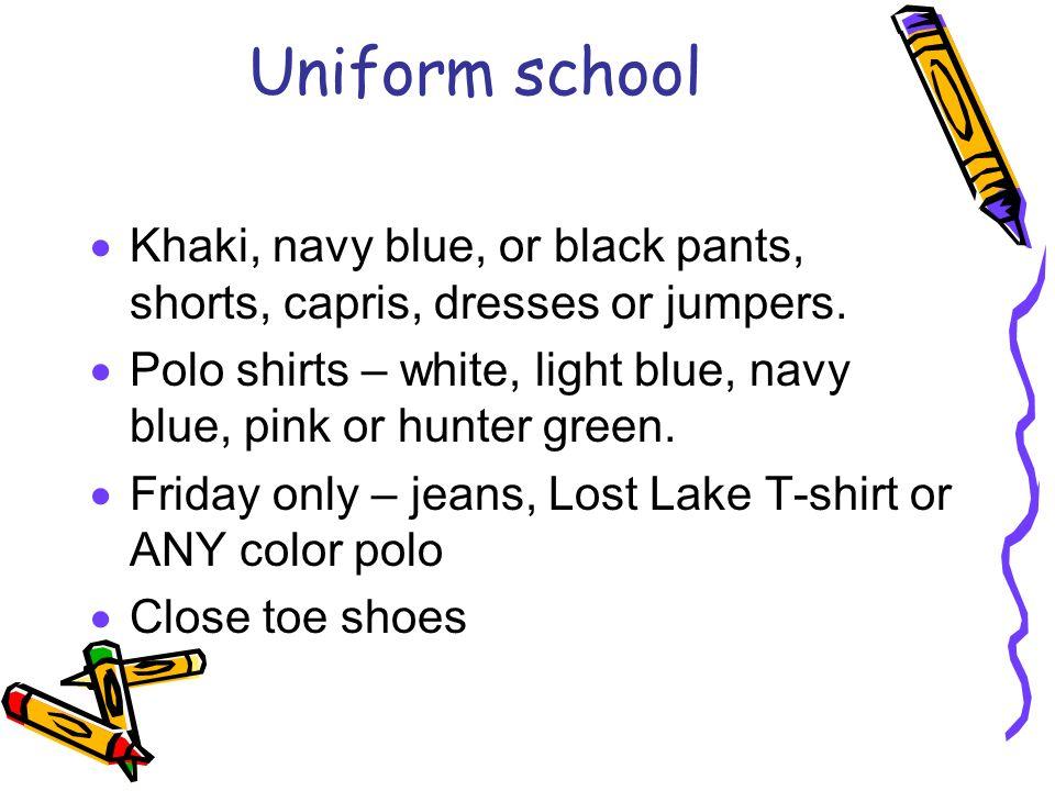Uniform school Khaki, navy blue, or black pants, shorts, capris, dresses or jumpers. Polo shirts – white, light blue, navy blue, pink or hunter green.