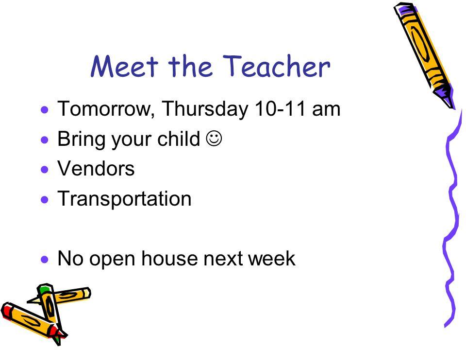 Meet the Teacher Tomorrow, Thursday 10-11 am Bring your child Vendors Transportation No open house next week
