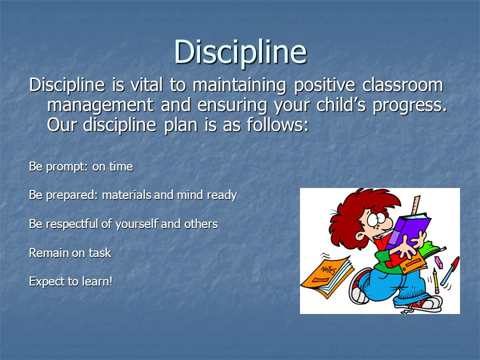 Discipline Discipline is vital to maintaining positive classroom management and ensuring your childs progress.