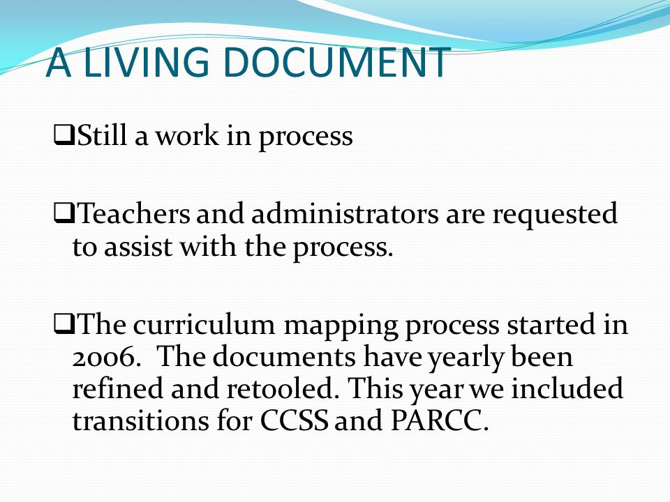 A LIVING DOCUMENT Still a work in process Teachers and administrators are requested to assist with the process. The curriculum mapping process started