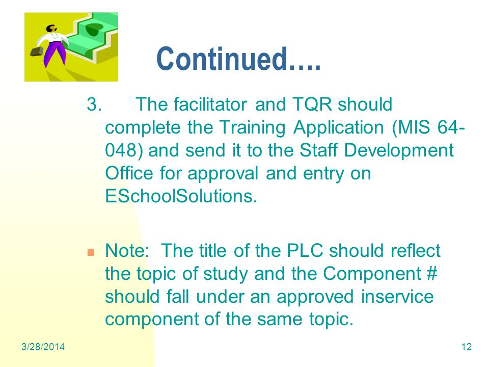Continued…. 3.The facilitator and TQR should complete the Training Application (MIS 64- 048) and send it to the Staff Development Office for approval